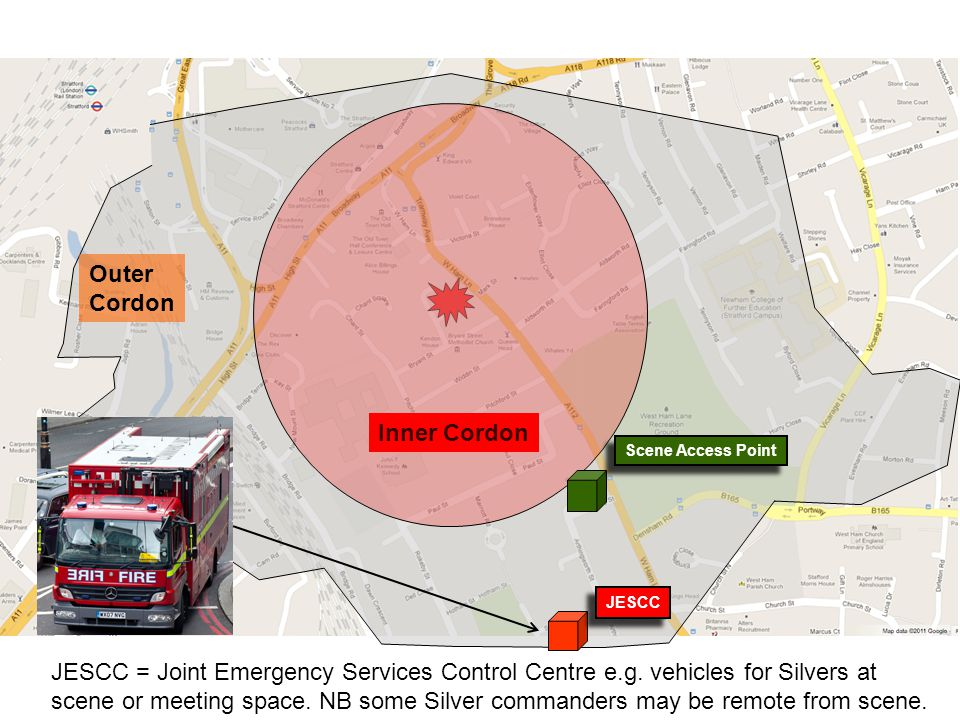 JESCC Outer Cordon Inner Cordon JESCC = Joint Emergency Services Control Centre e.g. vehicles for Silvers at scene or meeting space. NB some Silver co