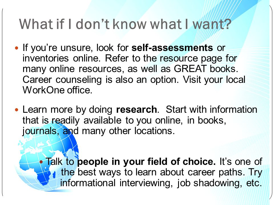 What if I dont know what I want? If youre unsure, look for self-assessments or inventories online. Refer to the resource page for many online resource