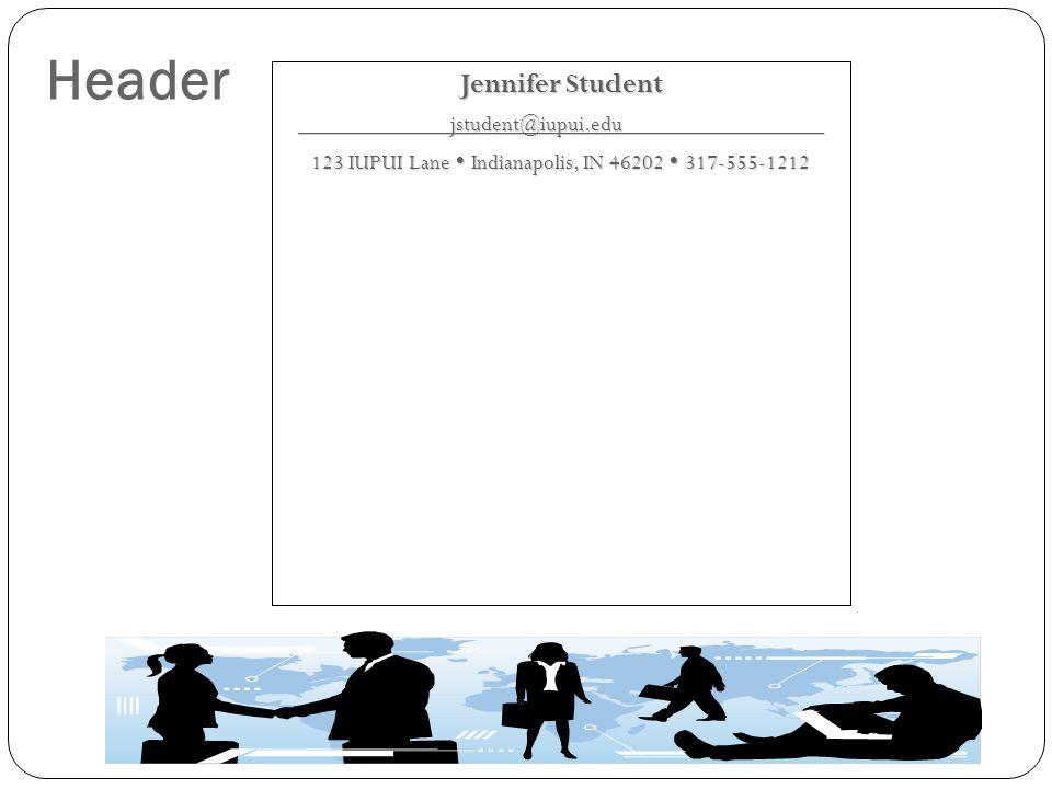 Header Jennifer Student jstudent@iupui.edu jstudent@iupui.edu 123 IUPUI Lane Indianapolis, IN 46202 317-555-1212