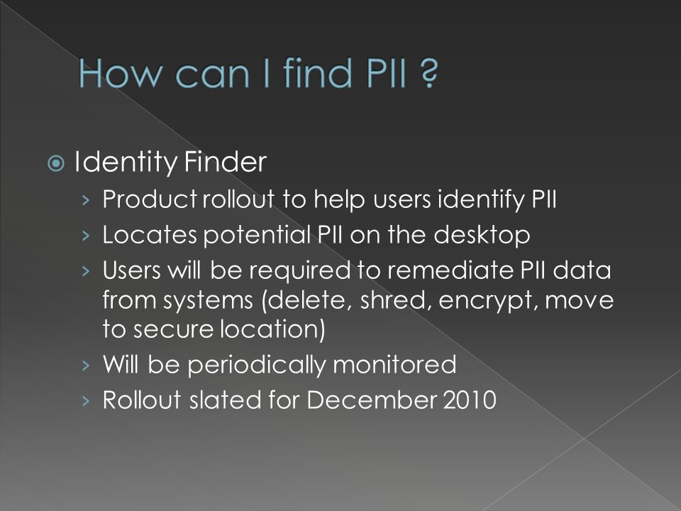PII Data Data that is specific to personally identifiable information SSN, DOB, Drivers License, Credit Card, etc.