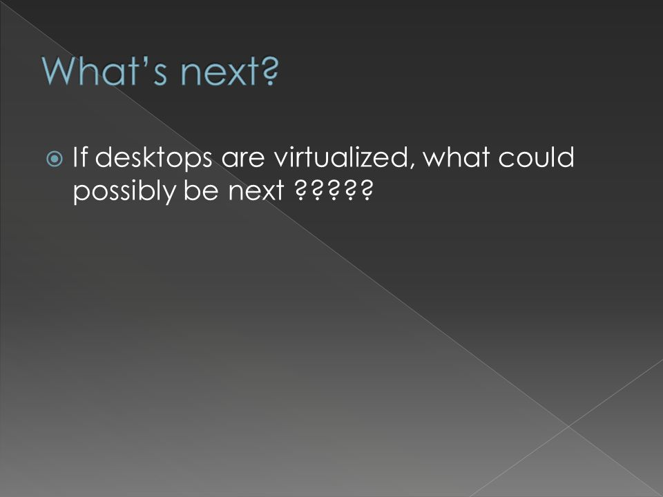 Virtual Desktop Infrastructure Thin clients received VM servers prepared Testing slated for later this month Prototype lab to be developed in Intersession and tested through Spring 2011