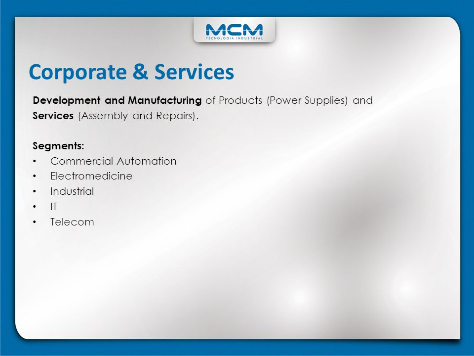 Corporate & Services Development and Manufacturing of Products (Power Supplies) and Services (Assembly and Repairs). Segments: Commercial Automation E