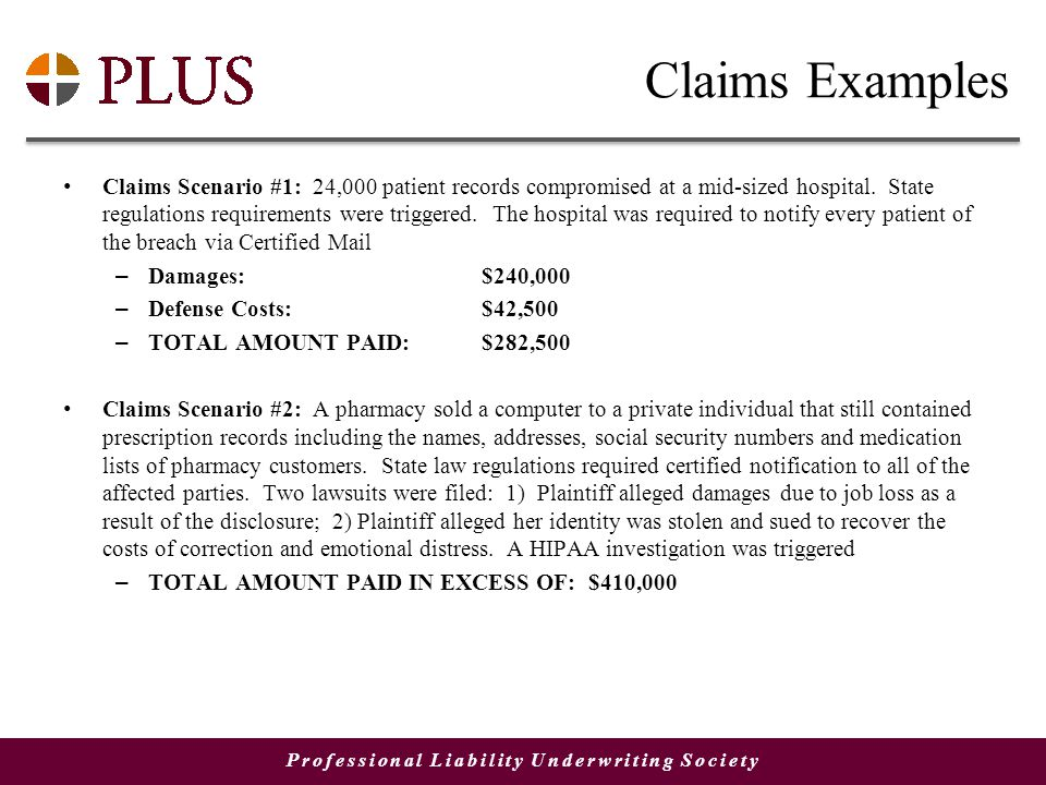 Professional Liability Underwriting Society Claims Examples Claims Scenario #1: 24,000 patient records compromised at a mid-sized hospital.