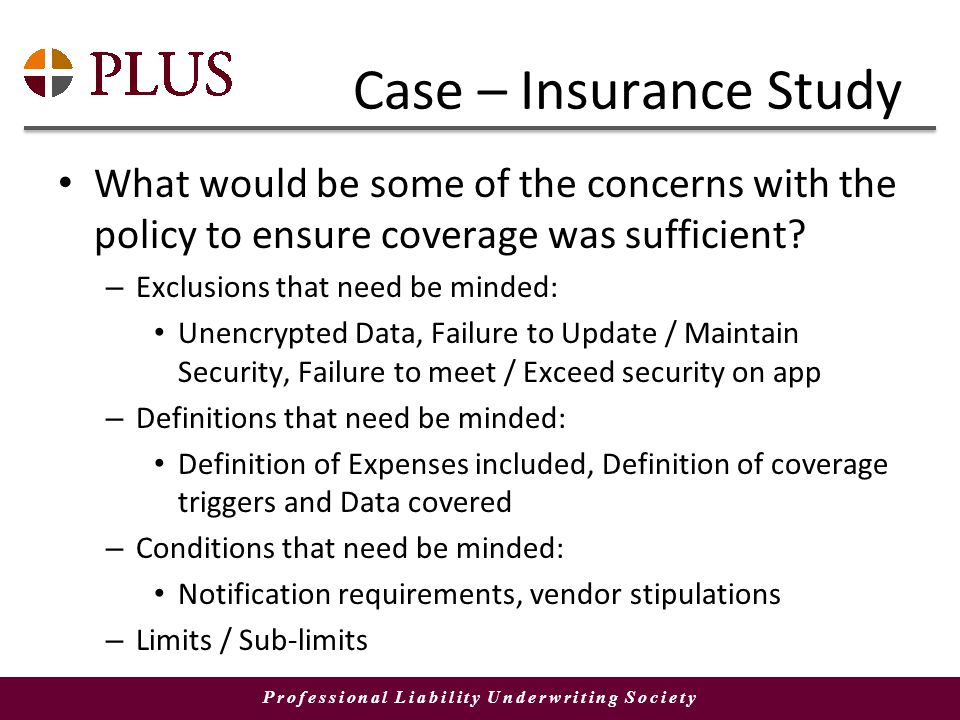 Professional Liability Underwriting Society Case – Insurance Study What would be some of the concerns with the policy to ensure coverage was sufficient.