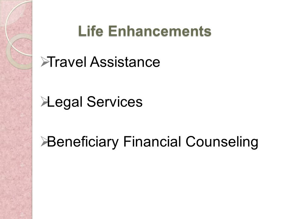 Life Enhancements Travel Assistance Legal Services Beneficiary Financial Counseling