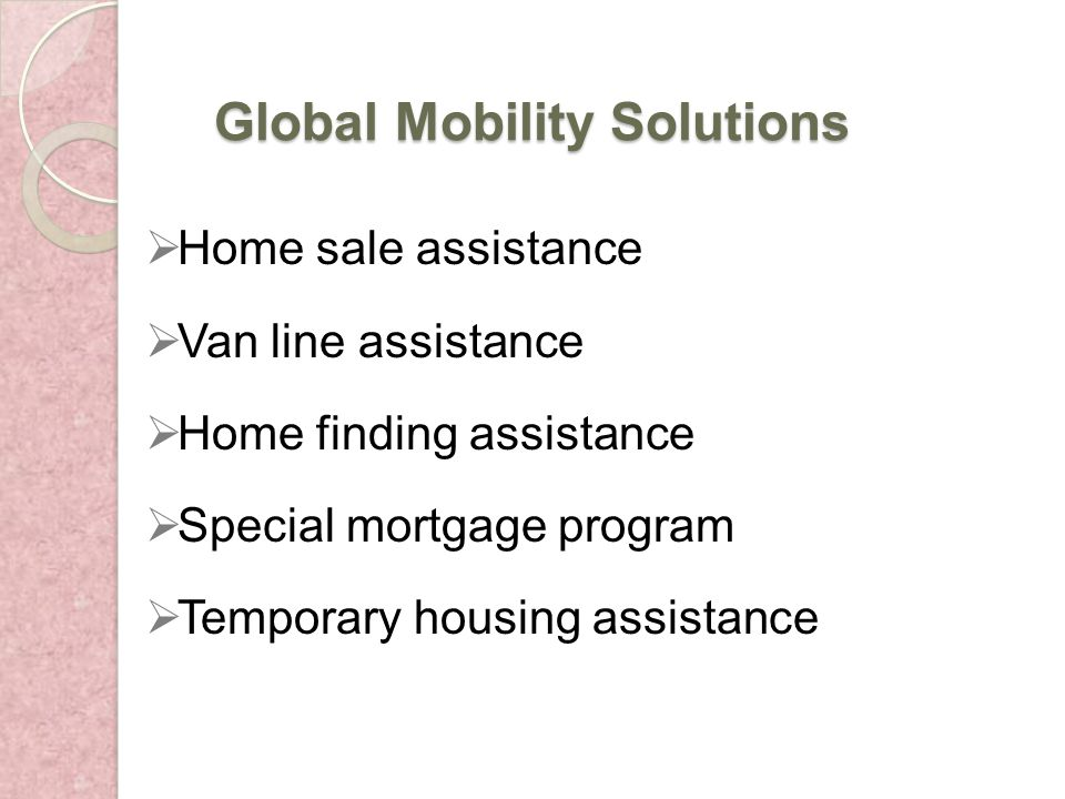 Global Mobility Solutions Home sale assistance Van line assistance Home finding assistance Special mortgage program Temporary housing assistance