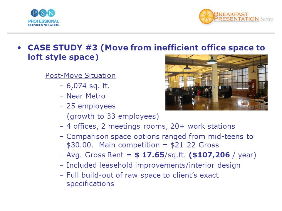 CASE STUDY #4 (Industrial Built-to-Suit/Sale/Lease-back) Requirement –Heavy industrial / manufacturing –Move from an older inefficient building –Expansion from 50,000 to 100,000 sq.