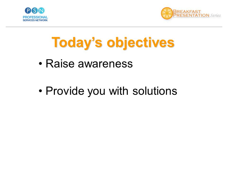 Todays objectives Raise awareness Provide you with solutions