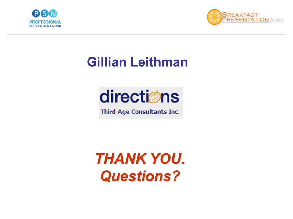 Gillian Leithman THANK YOU. Questions