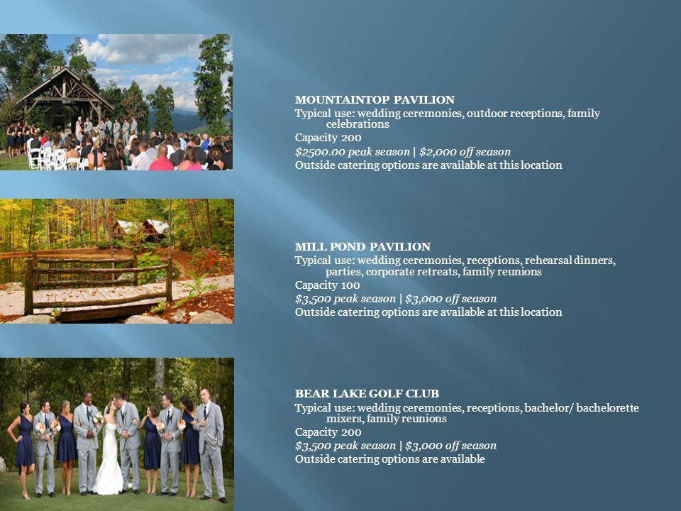 MOUNTAINTOP PAVILION Typical use: wedding ceremonies, outdoor receptions, family celebrations Capacity 200 $2500.00 peak season | $2,000 off season Ou