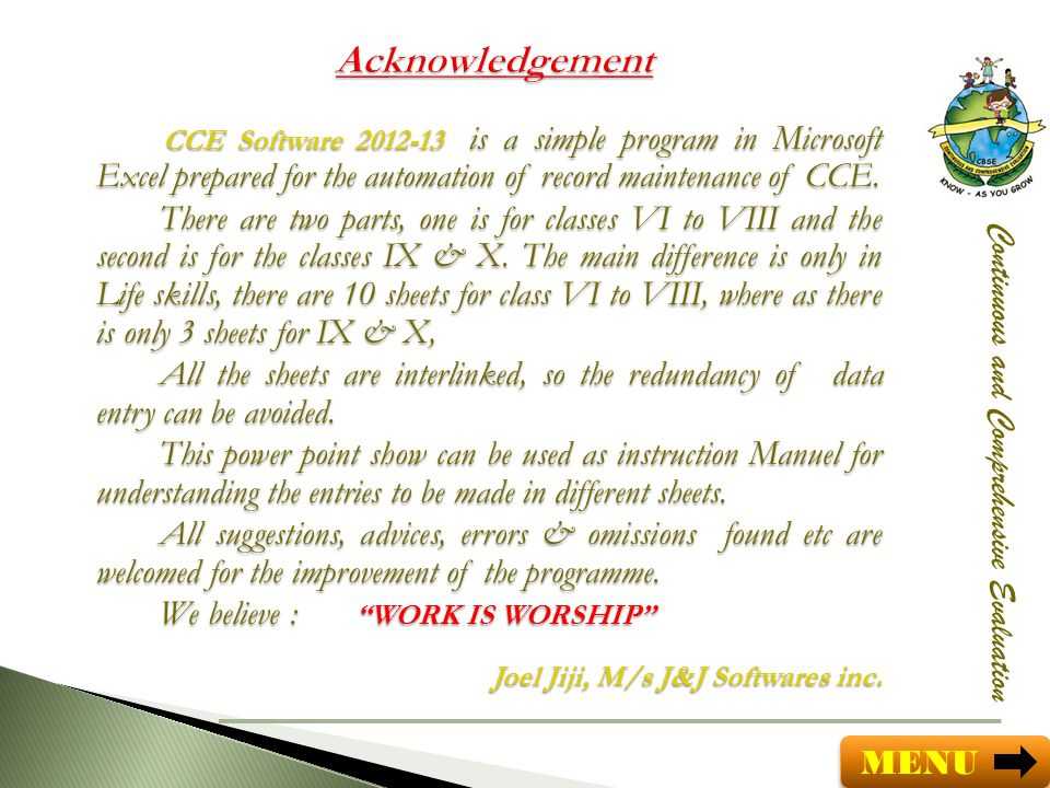 CCE Software 2012-13 is a simple program in Microsoft Excel prepared for the automation of record maintenance of CCE. CCE Software 2012-13 is a simple