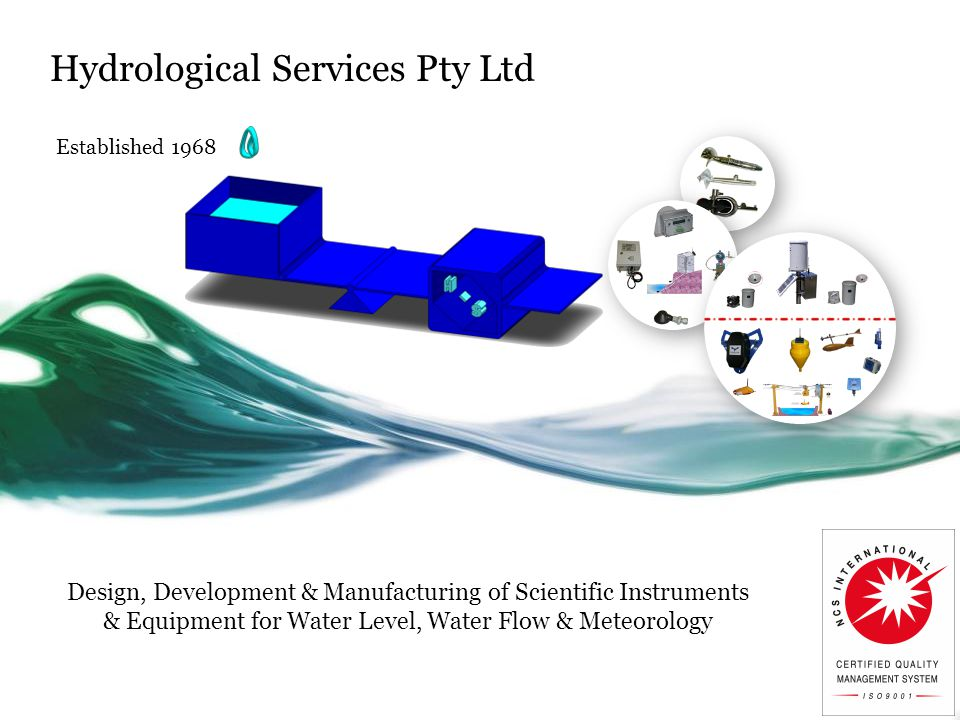 Hydrological Services Pty Ltd Established 1968 Design, Development & Manufacturing of Scientific Instruments & Equipment for Water Level, Water Flow &