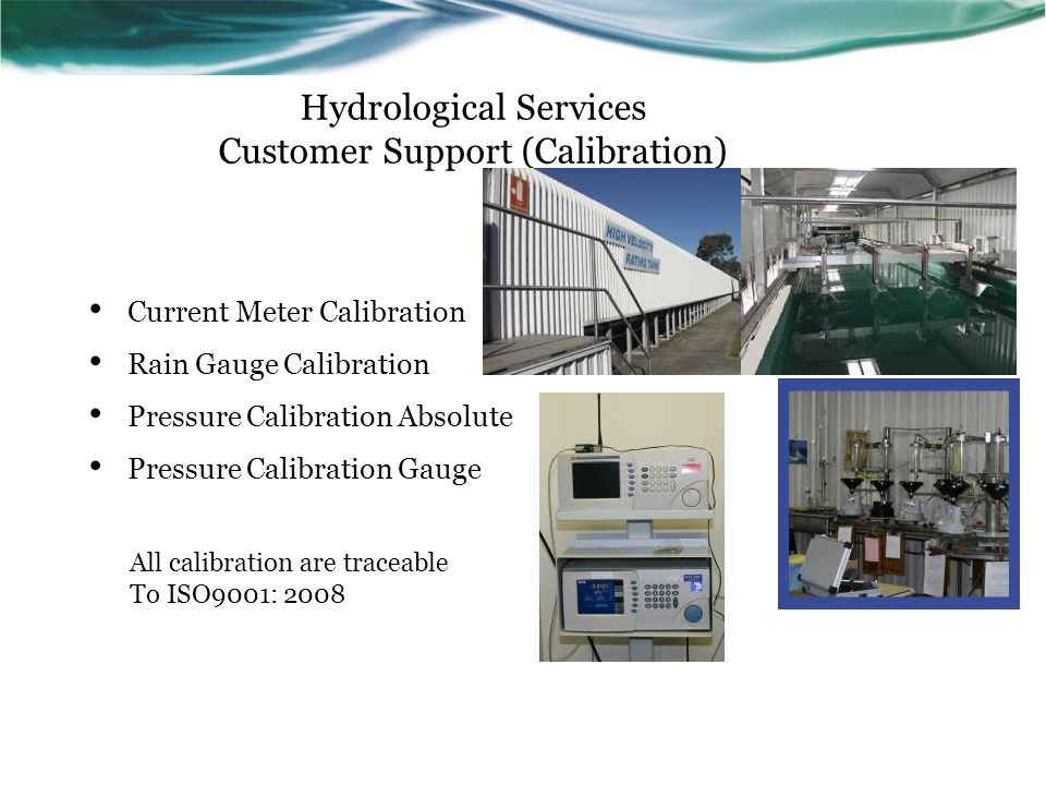 Hydrological Services Customer Support (Calibration) Current Meter Calibration Rain Gauge Calibration Pressure Calibration Absolute Pressure Calibrati