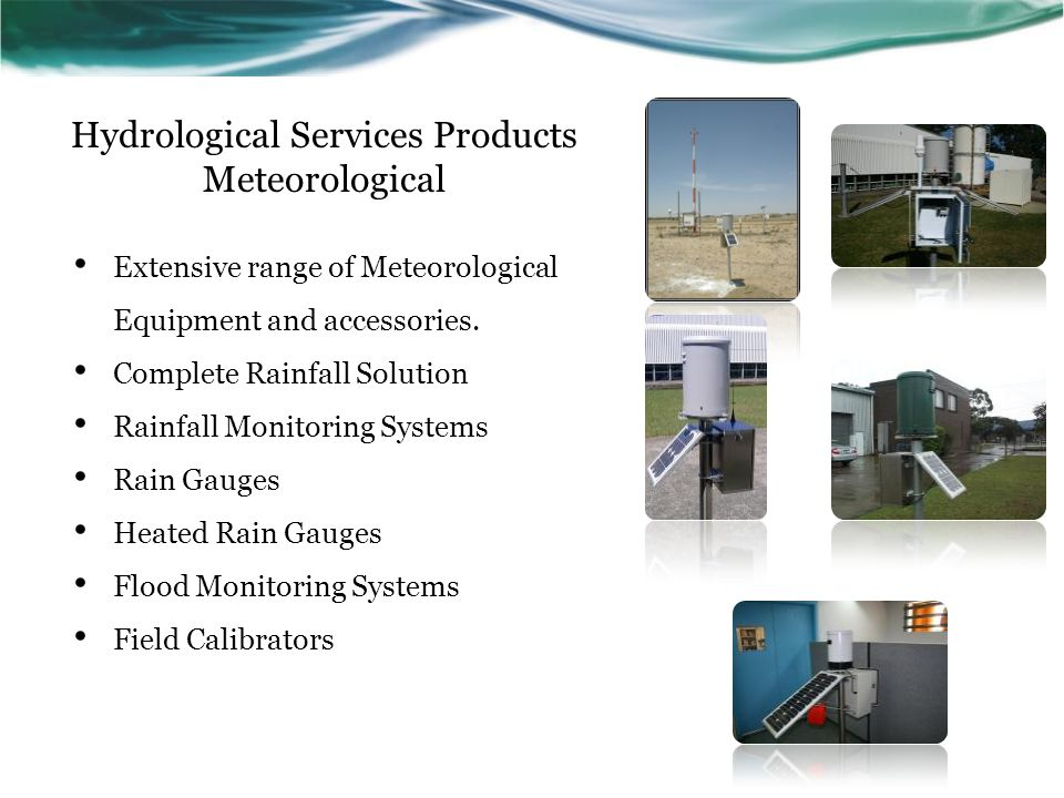 Hydrological Services Products Meteorological Extensive range of Meteorological Equipment and accessories. Complete Rainfall Solution Rainfall Monitor