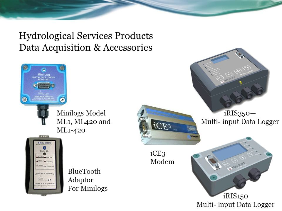 Hydrological Services Products Data Acquisition & Accessories iRIS350 Multi- input Data Logger iCE3 Modem Minilogs Model ML1, ML420 and ML1-420 BlueTo