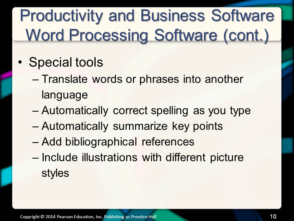 Productivity and Business Software Word Processing Software (cont.) Special tools –Translate words or phrases into another language –Automatically cor