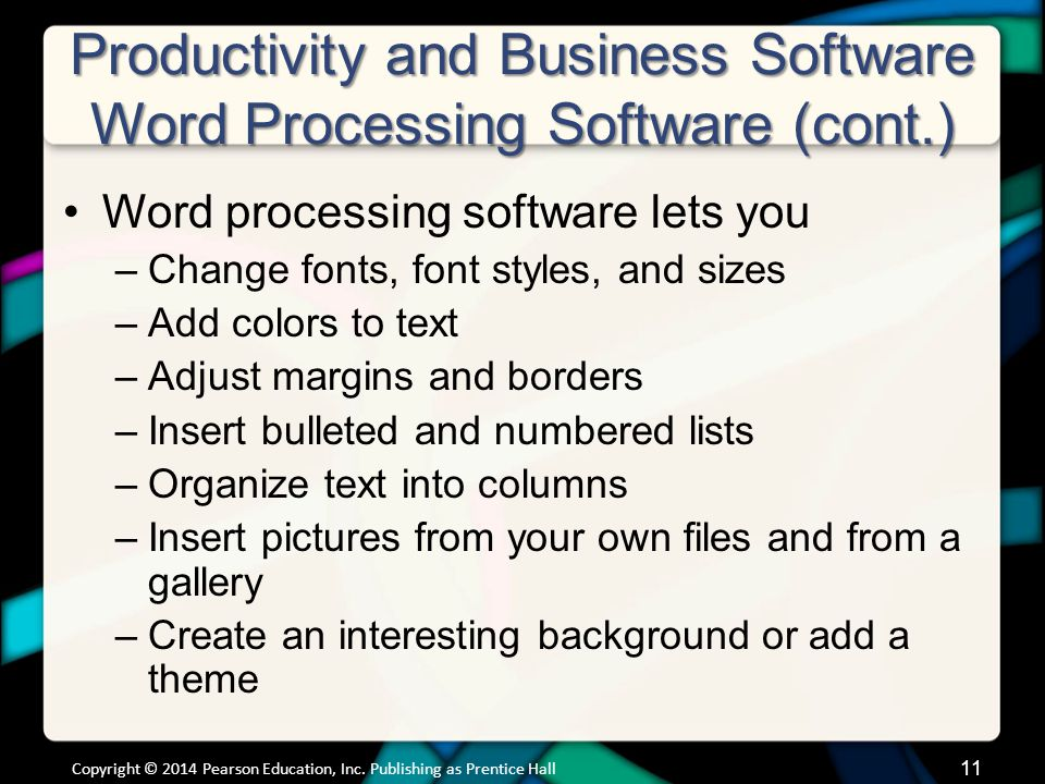 Productivity and Business Software Word Processing Software (cont.) Word processing software lets you –Change fonts, font styles, and sizes –Add color