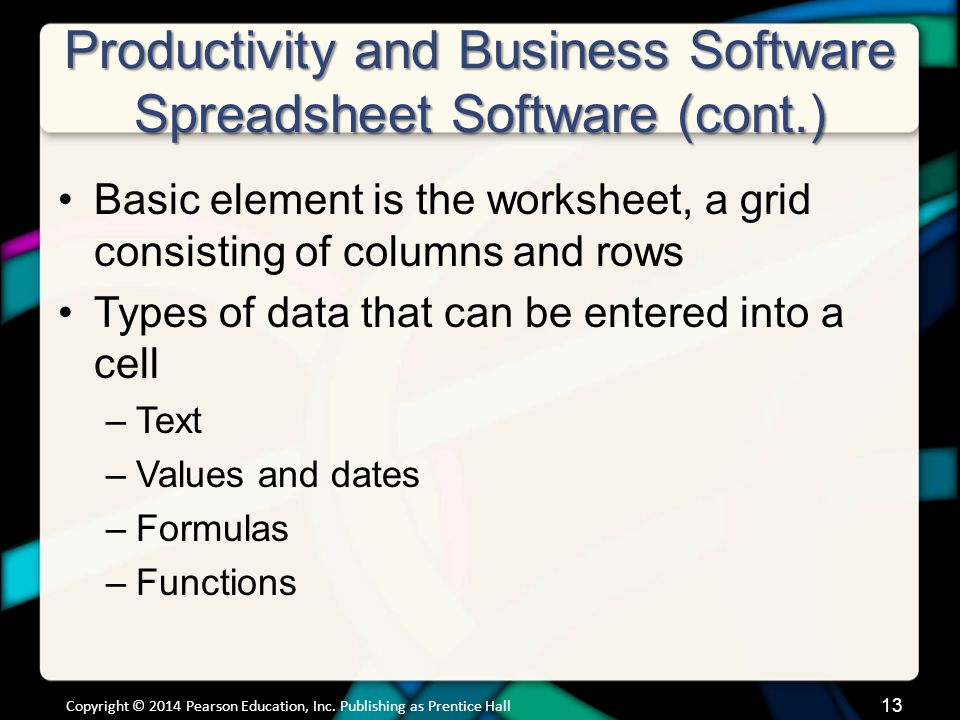 Productivity and Business Software Spreadsheet Software (cont.) Basic element is the worksheet, a grid consisting of columns and rows Types of data th