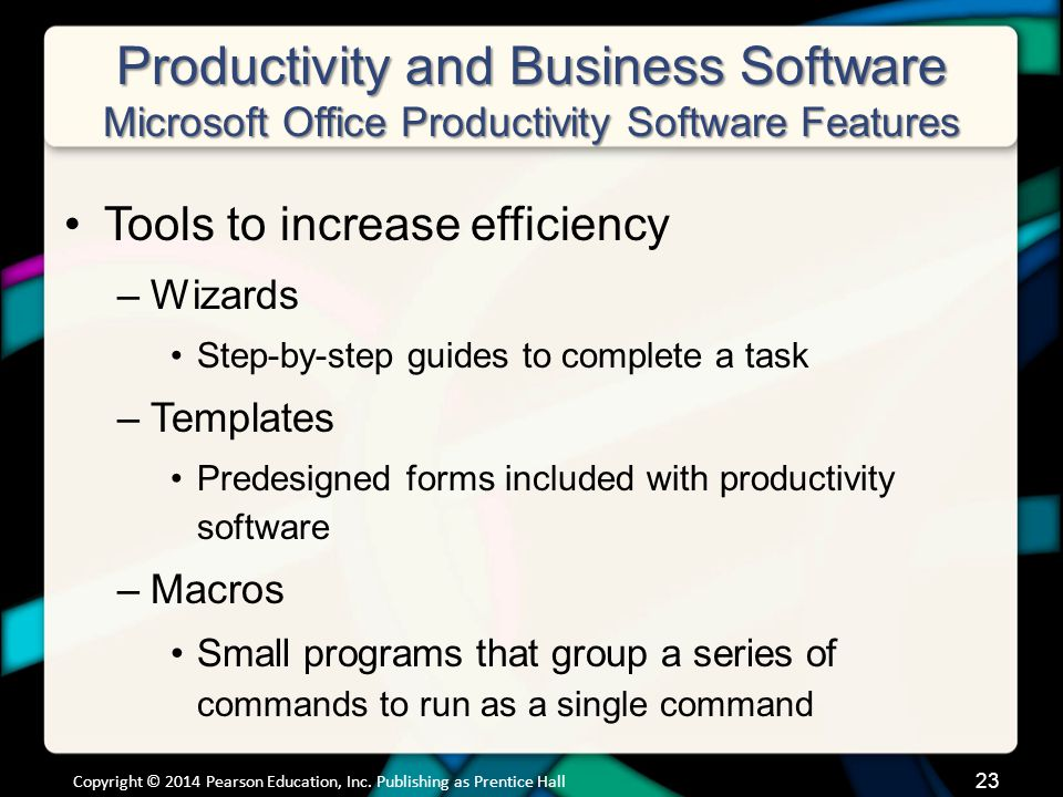 23 Productivity and Business Software Microsoft Office Productivity Software Features Tools to increase efficiency –Wizards Step-by-step guides to com