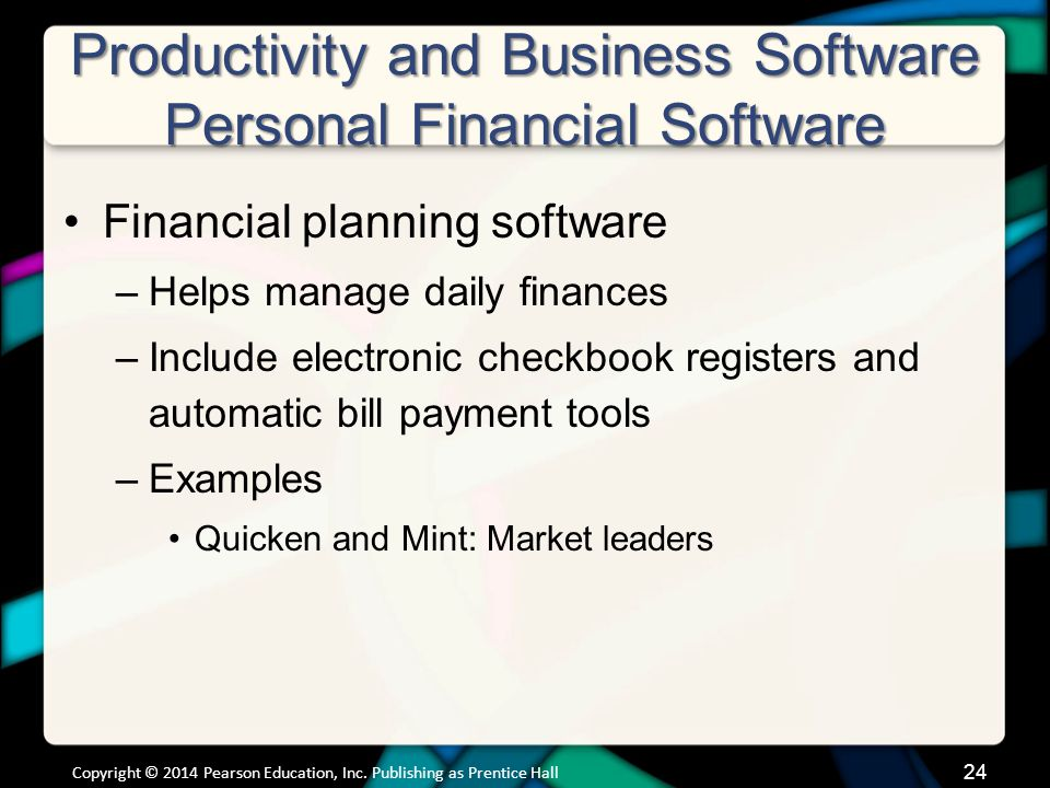 Productivity and Business Software Personal Financial Software Financial planning software –Helps manage daily finances –Include electronic checkbook