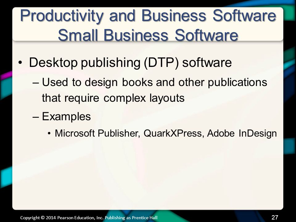 Productivity and Business Software Small Business Software Desktop publishing (DTP) software –Used to design books and other publications that require