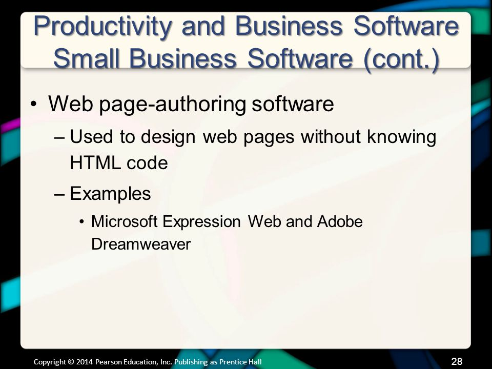 Productivity and Business Software Small Business Software (cont.) Web page-authoring software –Used to design web pages without knowing HTML code –Ex