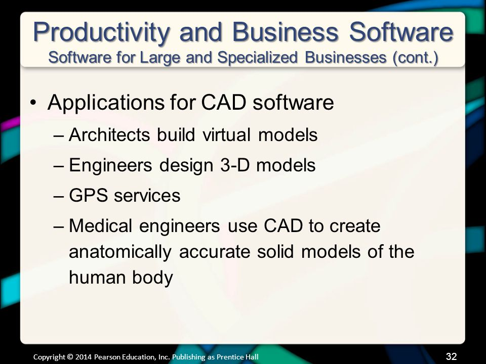 Productivity and Business Software Software for Large and Specialized Businesses (cont.) Applications for CAD software –Architects build virtual model