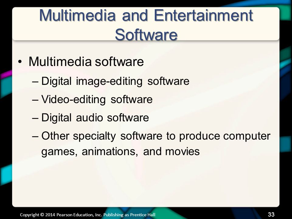 Multimedia and Entertainment Software Multimedia software –Digital image-editing software –Video-editing software –Digital audio software –Other speci