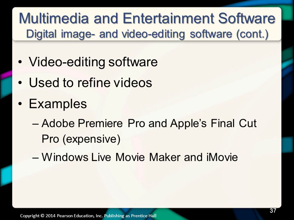 Multimedia and Entertainment Software Digital image- and video-editing software (cont.) Video-editing software Used to refine videos Examples –Adobe P