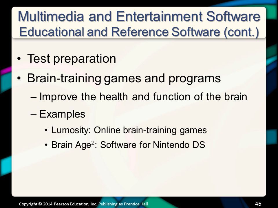 Multimedia and Entertainment Software Educational and Reference Software (cont.) Test preparation Brain-training games and programs –Improve the healt