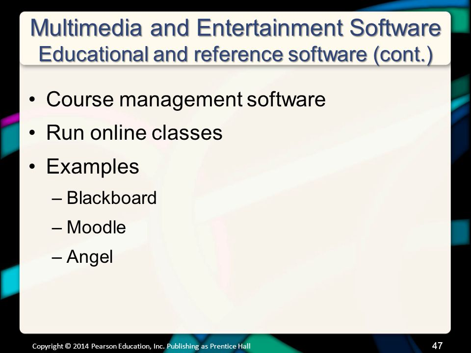 Multimedia and Entertainment Software Educational and reference software (cont.) Course management software Run online classes Examples –Blackboard –M