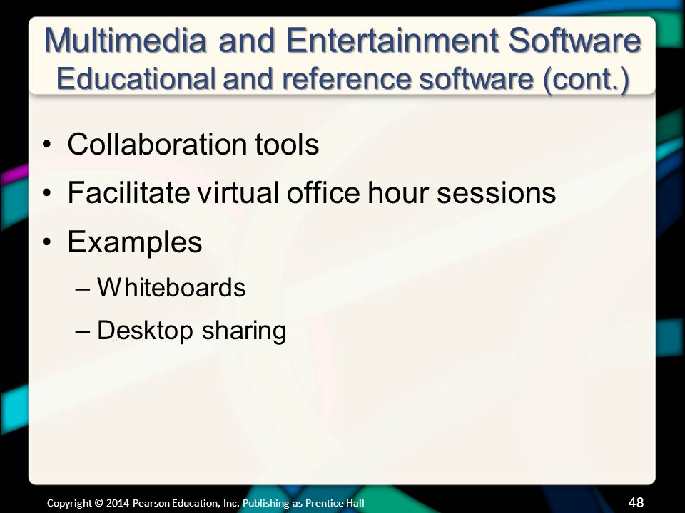 Multimedia and Entertainment Software Educational and reference software (cont.) Collaboration tools Facilitate virtual office hour sessions Examples