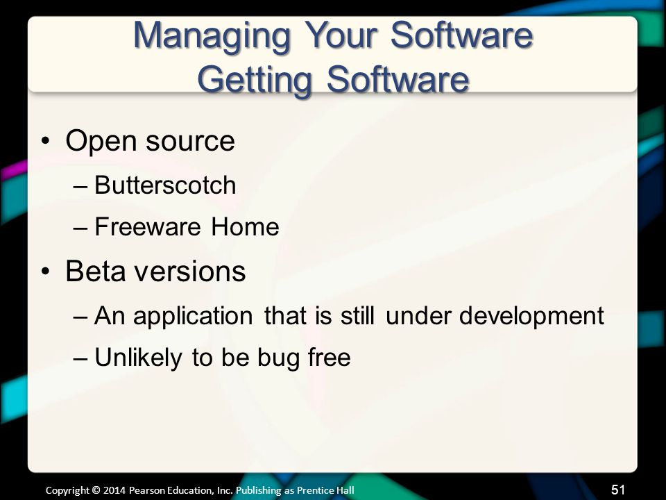 Managing Your Software Getting Software Open source –Butterscotch –Freeware Home Beta versions –An application that is still under development –Unlike