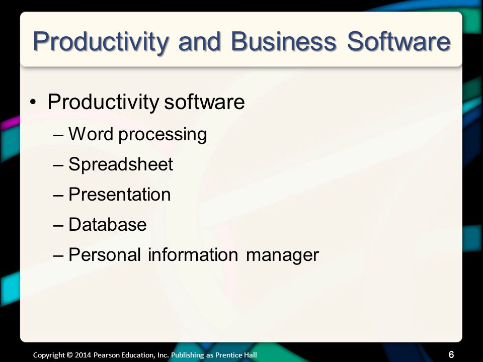 6 Productivity and Business Software Productivity software –Word processing –Spreadsheet –Presentation –Database –Personal information manager Copyrig