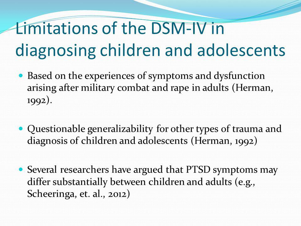 Limitations of the DSM-IV in diagnosing children and adolescents Based on the experiences of symptoms and dysfunction arising after military combat an