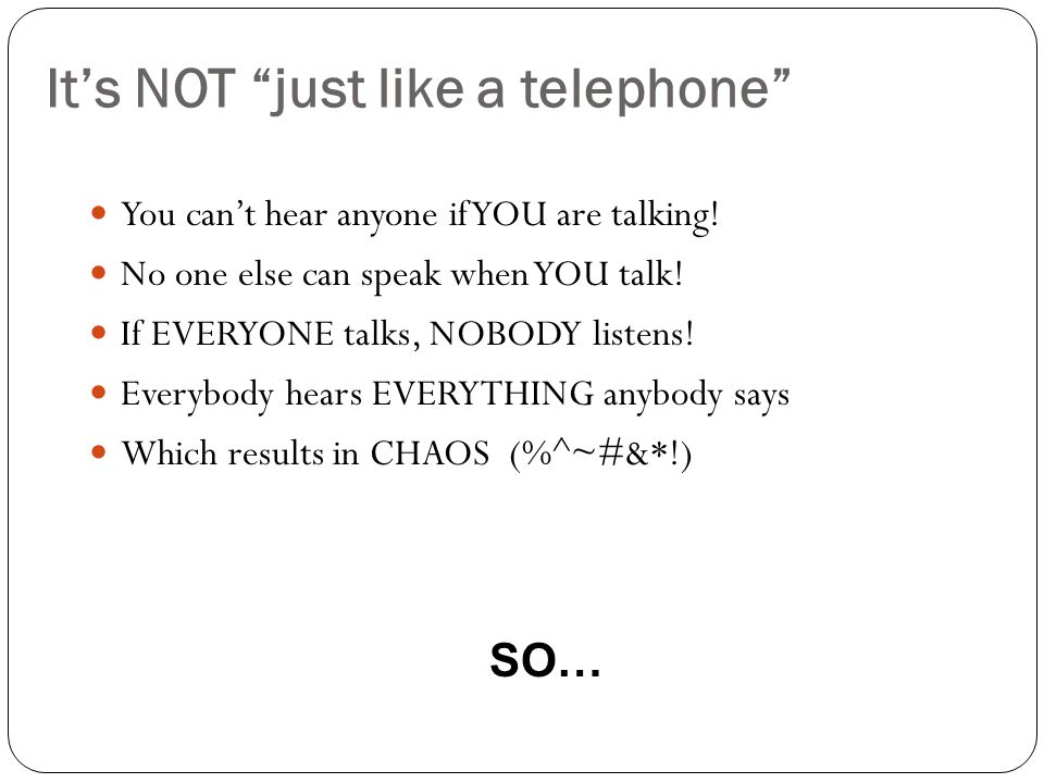 Its NOT just like a telephone You cant hear anyone if YOU are talking.