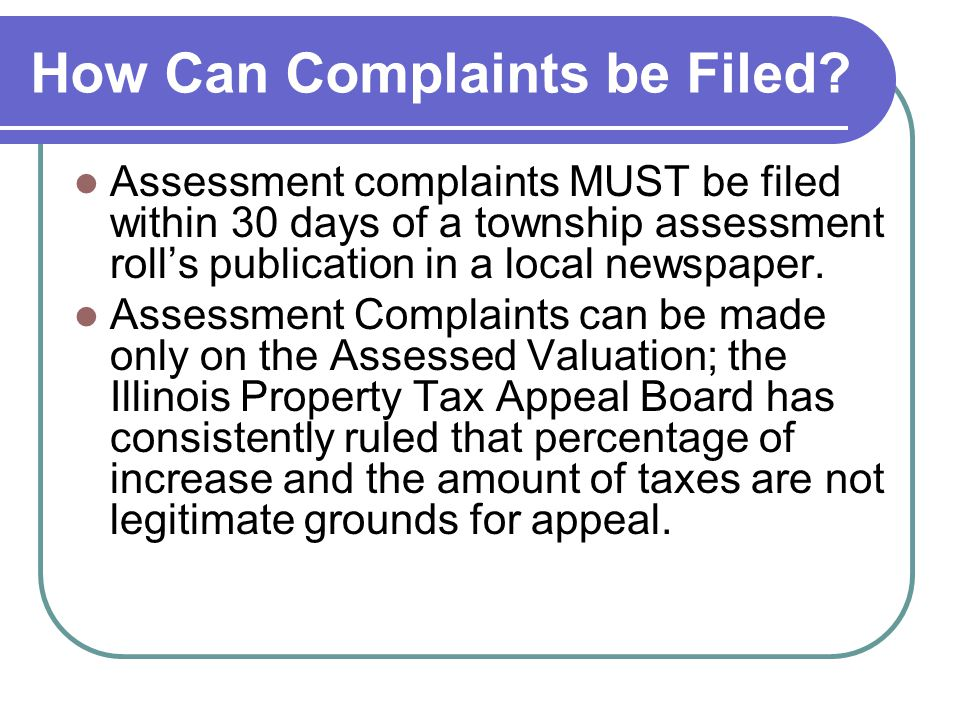 How Can Complaints be Filed? Assessment complaints MUST be filed within 30 days of a township assessment rolls publication in a local newspaper. Asses