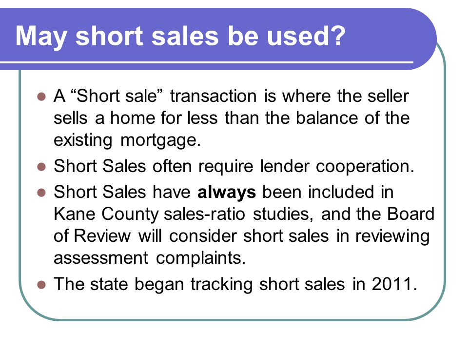 May short sales be used? A Short sale transaction is where the seller sells a home for less than the balance of the existing mortgage. Short Sales oft