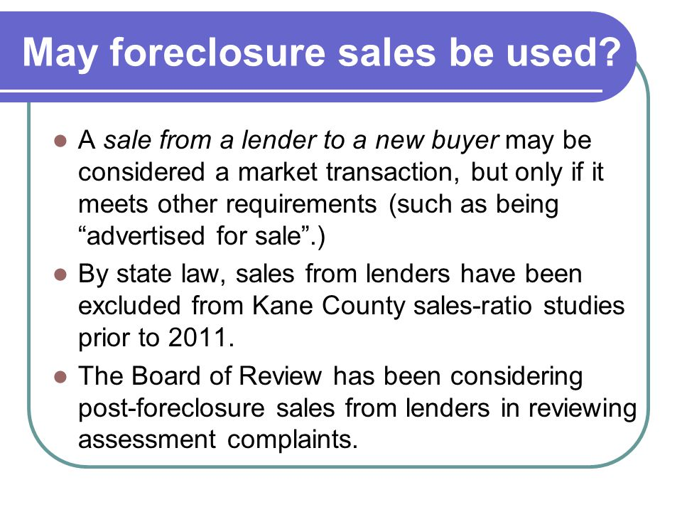 May foreclosure sales be used? A sale from a lender to a new buyer may be considered a market transaction, but only if it meets other requirements (su