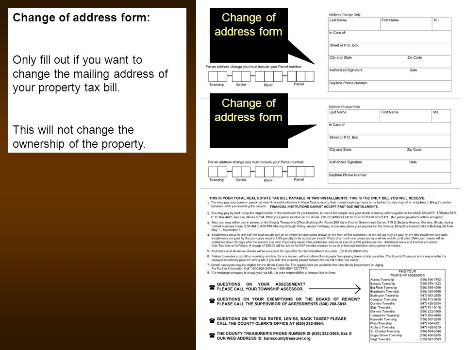 Change of address form: Only fill out if you want to change the mailing address of your property tax bill. This will not change the ownership of the p