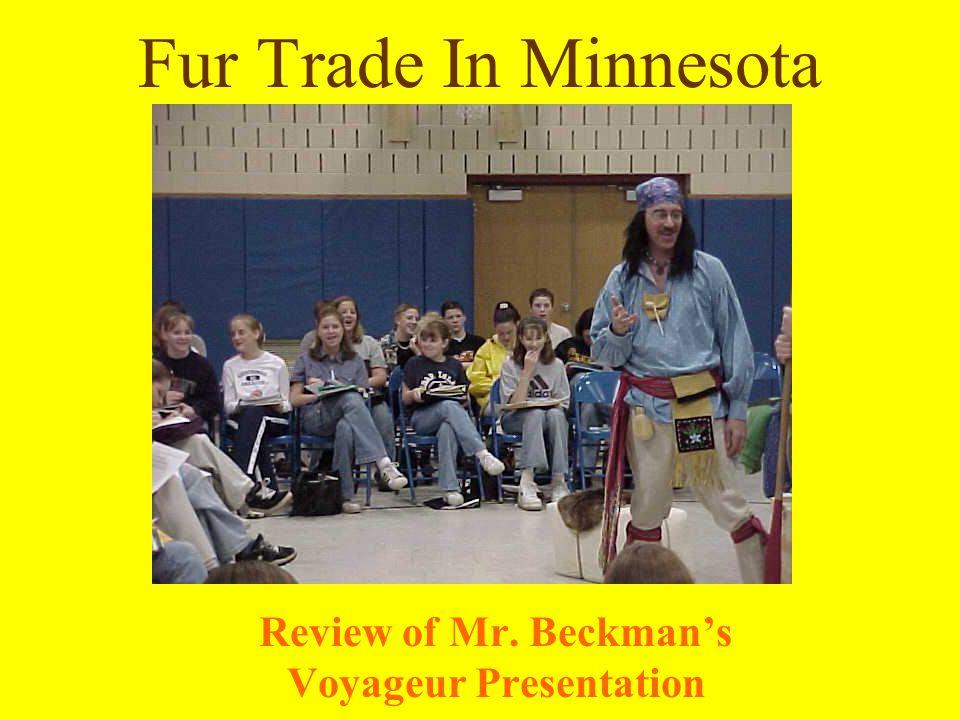 Fur Trade In Minnesota Review of Mr. Beckmans Voyageur Presentation