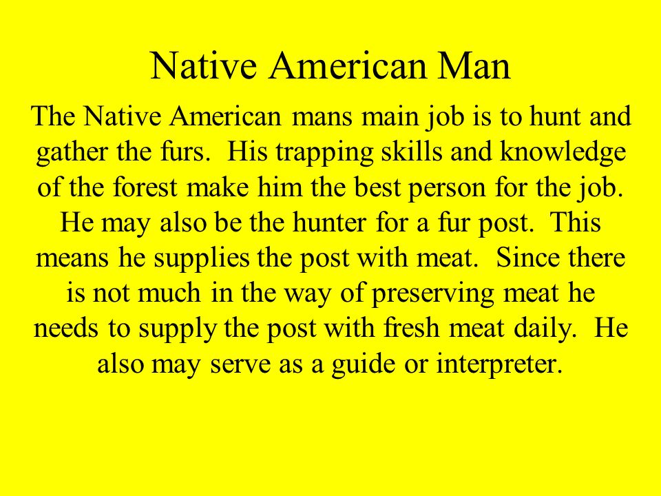 Native American Man The Native American mans main job is to hunt and gather the furs.