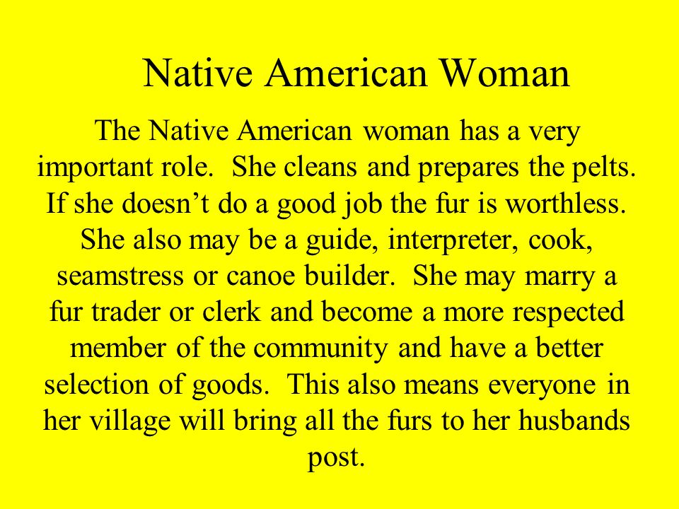 Native American Woman The Native American woman has a very important role.