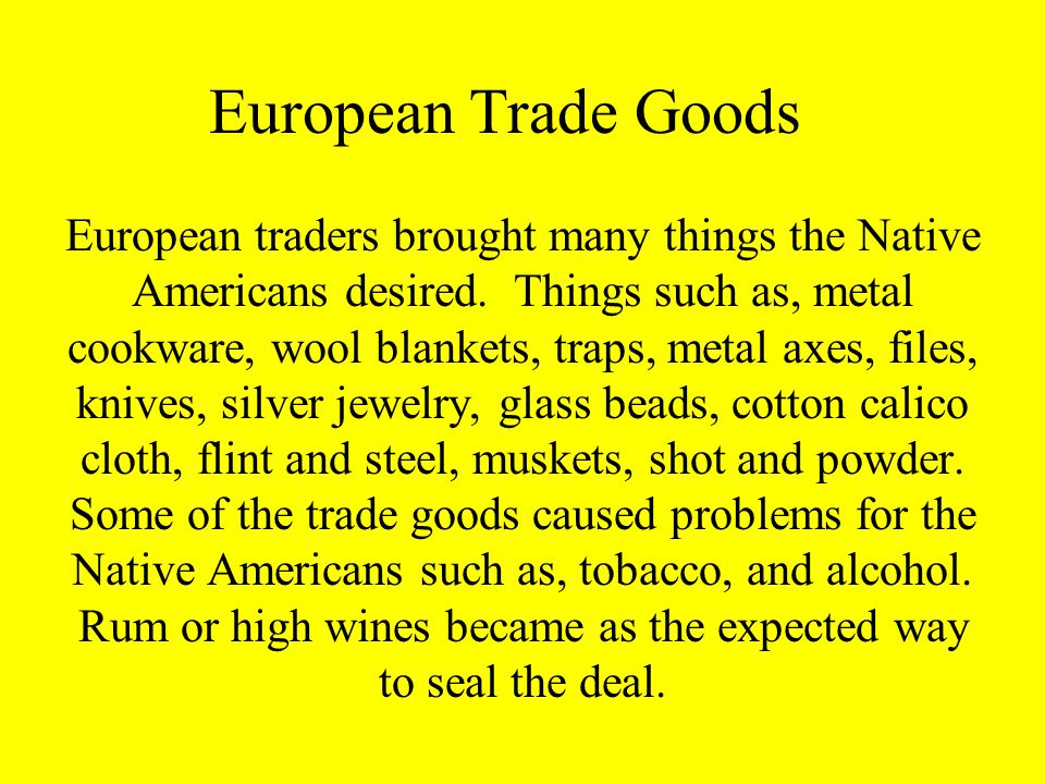 European Trade Goods European traders brought many things the Native Americans desired.