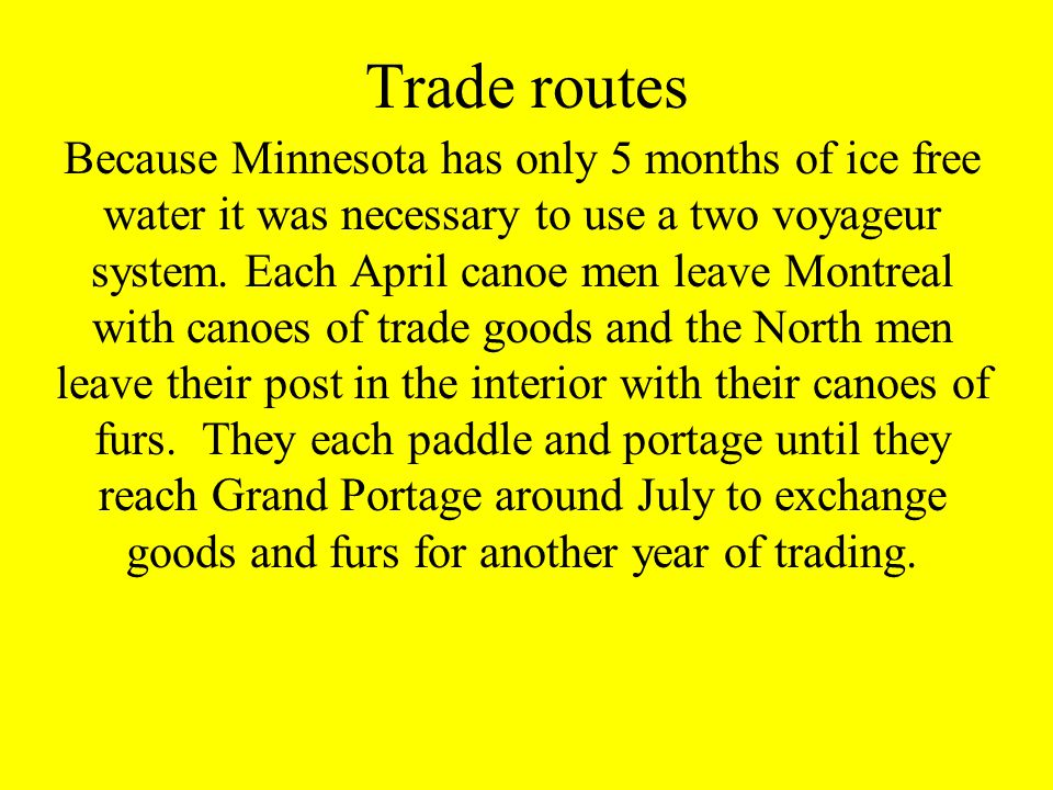 Trade routes Because Minnesota has only 5 months of ice free water it was necessary to use a two voyageur system.