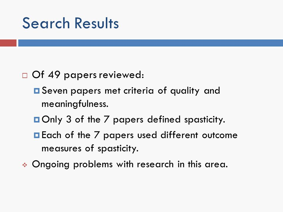 Search Results Of 49 papers reviewed: Seven papers met criteria of quality and meaningfulness. Only 3 of the 7 papers defined spasticity. Each of the
