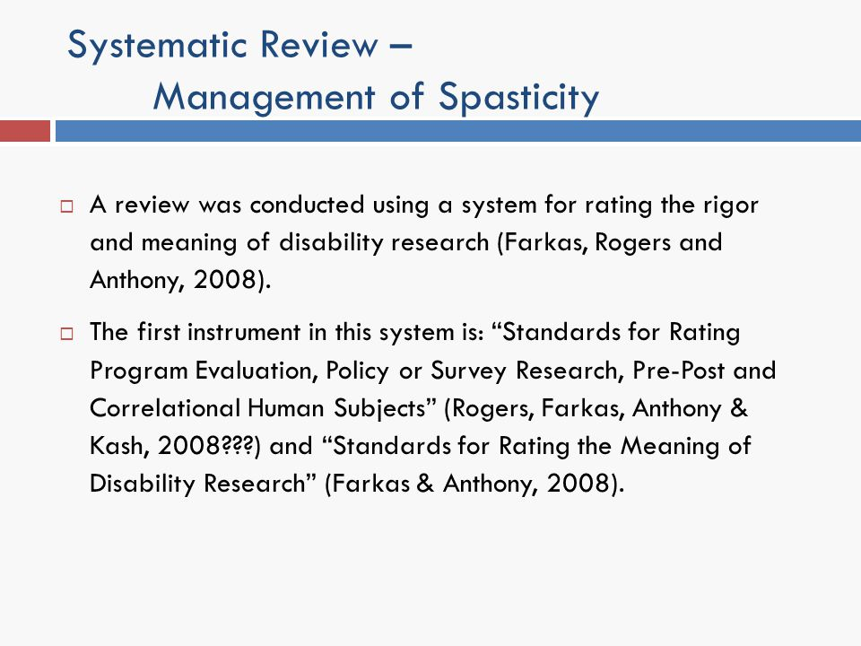 Systematic Review – Management of Spasticity A review was conducted using a system for rating the rigor and meaning of disability research (Farkas, Ro