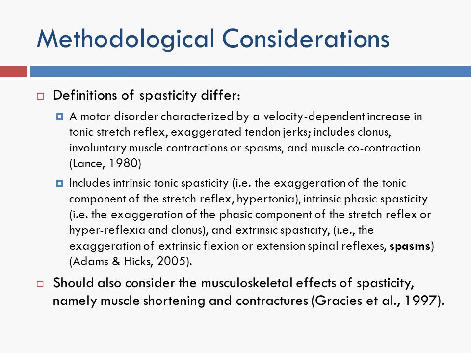 Methodological Considerations Definitions of spasticity differ: A motor disorder characterized by a velocity-dependent increase in tonic stretch refle