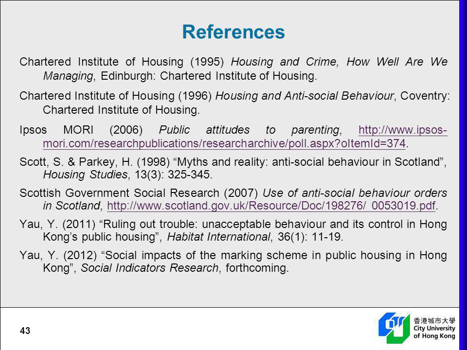 43 References Chartered Institute of Housing (1995) Housing and Crime, How Well Are We Managing, Edinburgh: Chartered Institute of Housing. Chartered