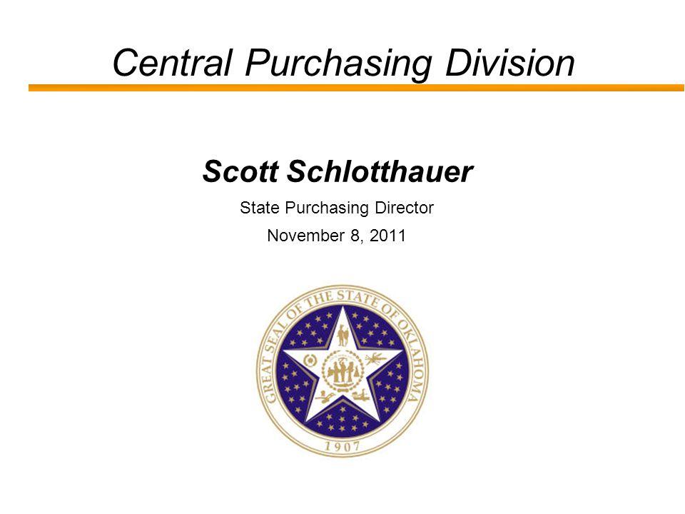 Central Purchasing Division Scott Schlotthauer State Purchasing Director November 8, 2011